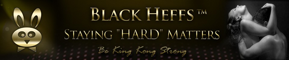 Black Heffs™ - … Staying HARD Matters!